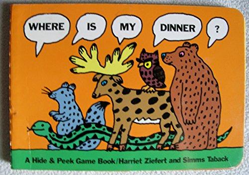 Where Is My Dinner?: Hide & Peek Game Book (A Hide & peek game book): Ziefert, Harriet, ...