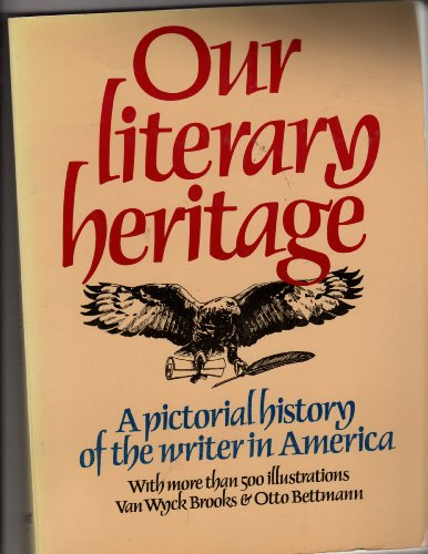 Our literary heritage: A pictorial history of the writer in America (9780448220611) by Van Wyck Brooks