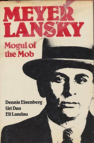 Meyer Lansky: Mogul of the Mob: Eisenberg, Dennis;Dan, Uri;Landau, Eli