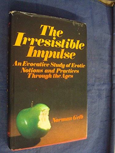 9780448223681: The irresistible impulse: An evocative study of erotic notions and practices through the ages