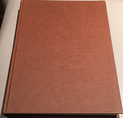 9780448224268: The source book for the disabled: An illustrated guide to easier and more independent living for physically disabled people, their families, and friends