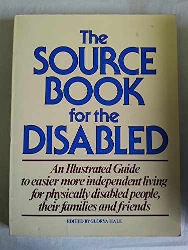 The Source Book for the Disabled : an Illustrated Guide to Easier and More Independent Living for ...