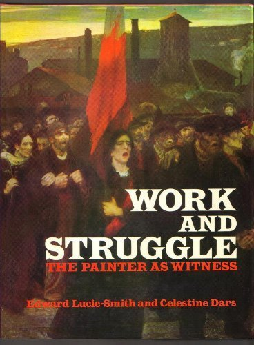 Work and Struggle: The Painter as Witness: Edward Lucie-Smith