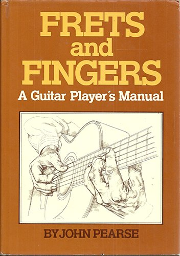 FRETS AND FINGERS a Guitar Player's Manual: PEARSE, JOHN