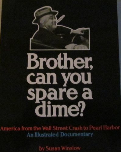 9780448233093: Brother, Can You Spare a Dime?: America from the Wall Street Crash to Pearl Harbor : An Illustrated Documentary