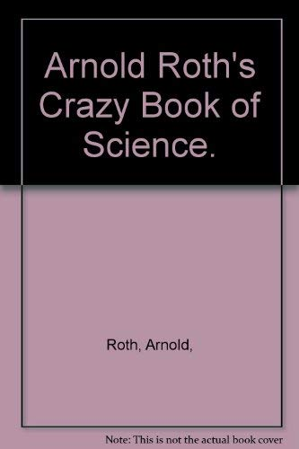 Arnold Roth's Crazy Book of Science.: Arnold, Roth