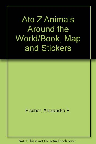 9780448404745: Ato Z Animals Around the World/Book, Map and Stickers