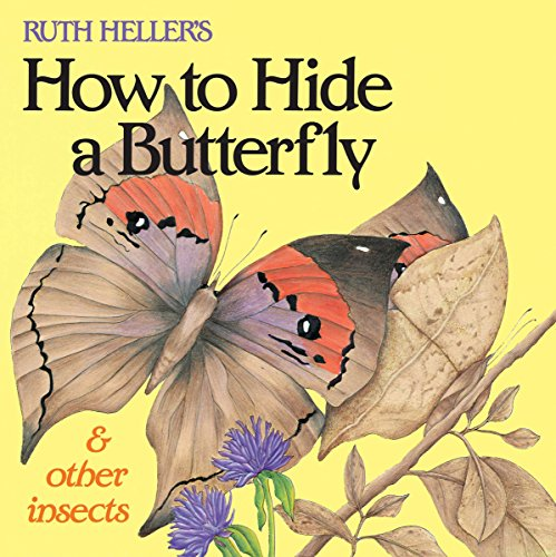 Ruth Heller's How to Hide a Butterfly & Other Insects (Reading Railroad Books) (044840477X) by Ruth Heller