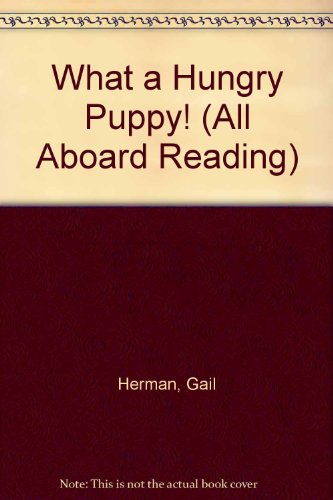 What Hungry Puppy/gb (All Aboard Reading): Gail Herman