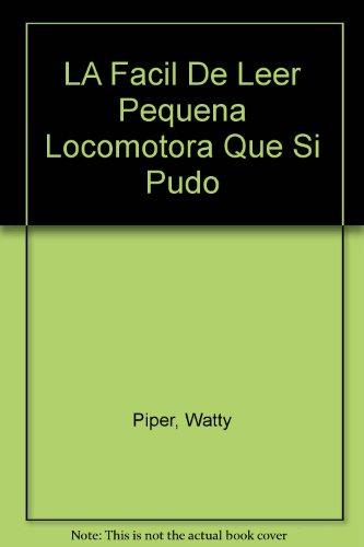 La Facil de Leer Pequena Locomotora que si Pudo, La (Little Engine That Could): Watty Piper