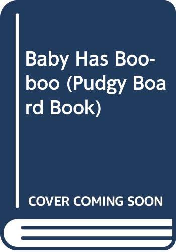 9780448405834: Baby Has Boo-boo (Pudgy Board Book)