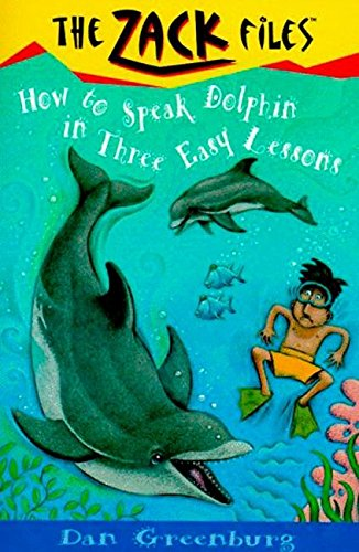 How to Speak Dolphin in Three Easy Lessons (The Zack Files #11) (0448417367) by Greenburg, Dan