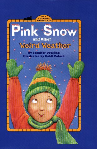Pink Snow and Other Weird Weather (All: Jennifer Dussling; Illustrator-Heidi