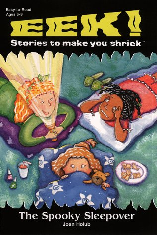 The Spooky Sleepover (Eek! Stories to Make You Shriek): Holub, Joan