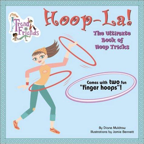 Hoop-La!: The Ultimate Book of Hoop Tricks: The Ultimate Book of Hula Hoop Tricks (Trend Friends): ...