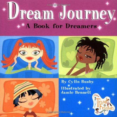 Dream Journey: A Book for Dreamers (Trend Friends): Cylin Busby; Illustrator-Jamie Bennett