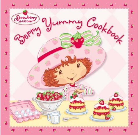 9780448435183: Strawberry Shortcake's Berry Yummy Cookbook