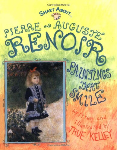 Smart About Art: Pierre-Auguste Renoir: Paintings That Smile (0448438194) by True Kelley