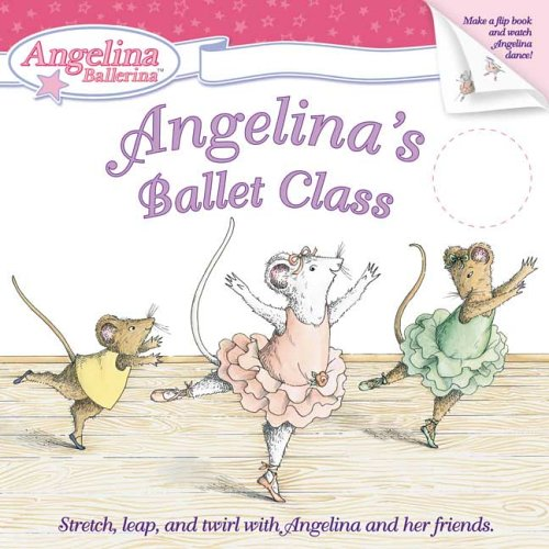 9780448440132: Angelina's Ballet Class [With Make a Flip Book to Watch Angelina Dance and Ribbon] (Angelina Ballerina (8x8))