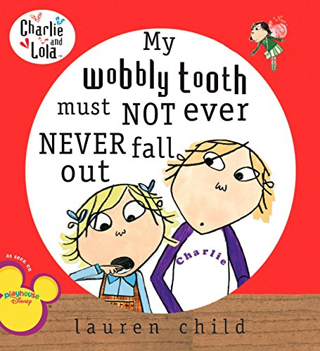 9780448442556: My Wobbly Tooth Must Not Ever Never Fall Out (Charlie and Lola)