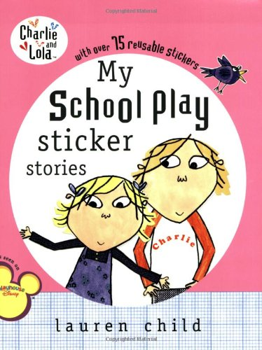 My School Play Sticker Stories (Charlie and Lola) (0448442566) by Lauren Child