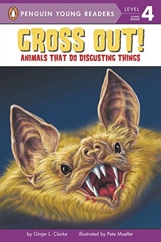 Gross Out!: Animals That Do Disgusting Things (Penguin Young Readers, Level 4) (0448443902) by Ginjer L. Clarke