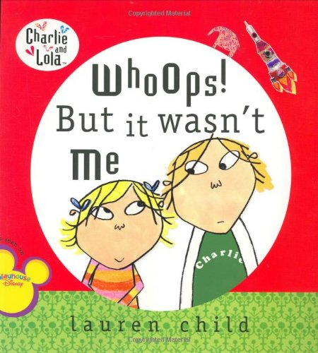 9780448444130: Whoops! But It Wasn't Me (Charlie and Lola)