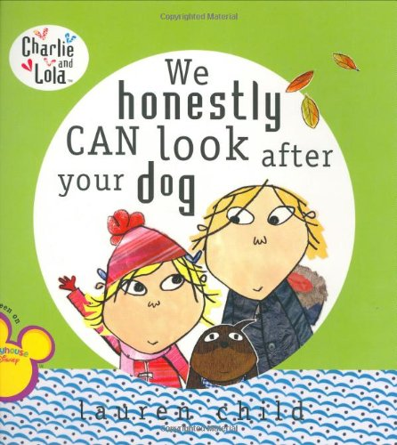 9780448444147: We Honestly Can Look After Your Dog (Charlie and Lola)