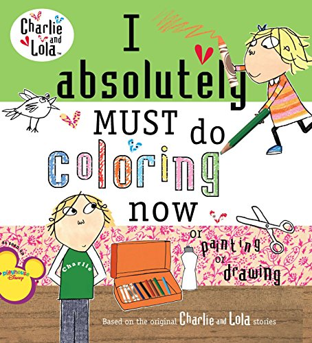 9780448444154: I Absolutely Must Do Coloring Now or Painting or Drawing (Charlie & Lola)