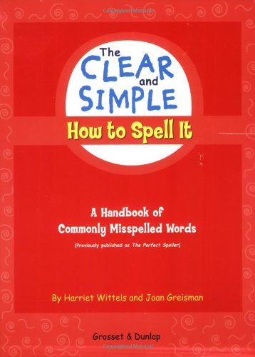 The Clear and Simple How to Spell: Wittels, Harriet; Greisman,