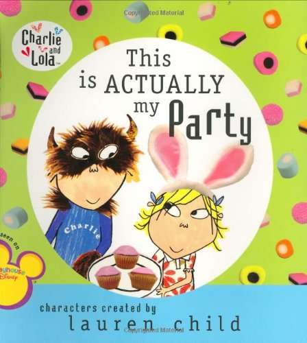 9780448446943: This Is Actually My Party (Charlie and Lola)