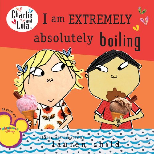 9780448451800: I Am Extremely Absolutely Boiling (Charlie and Lola)