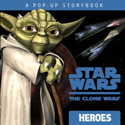 Star Wars: The Clone Wars: Heroes A Pop-Up Book