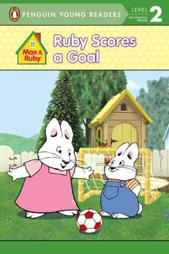 Ruby Scores a Goal (Max and Ruby): Readers, Penguin Young