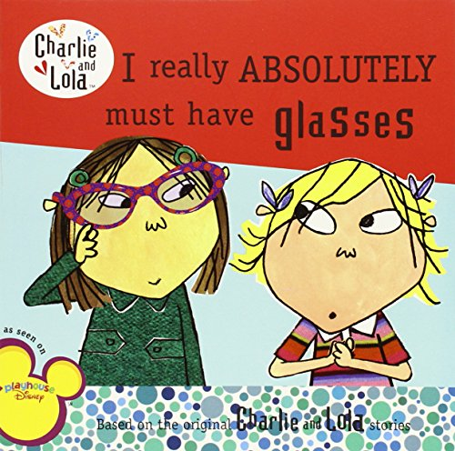 9780448452388: I Really Absolutely Must Have Glasses (Charlie and Lola)