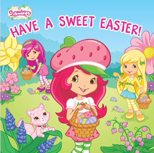 9780448452722: Have a Sweet Easter! (Strawberry Shortcake)