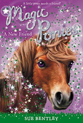 A New Friend #1 (Magic Ponies): Bentley, Sue