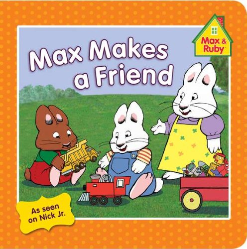 9780448462684: Max Makes a Friend (Max and Ruby)