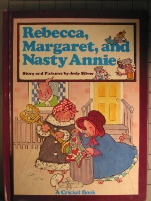 9780448465289: Rebecca, Margaret, and Nasty Annie: Story and Pictures (Cricket Book)