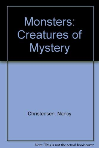 Monsters: Creatures of Mystery: Christensen, Nancy