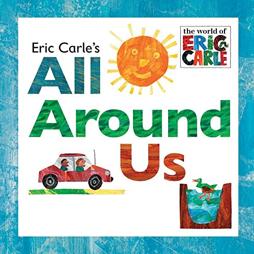 9780448477848: Eric Carle's All Around Us (The World of Eric Carle)