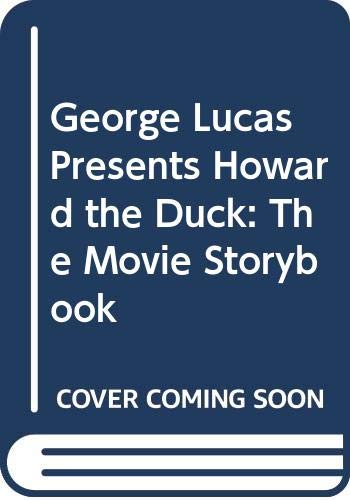 George Lucas Presents Howard the Duck: The Movie Storybook (0448486059) by Michael J. Pellowski; George Lucas; Willard Huyck; Gloria Katz