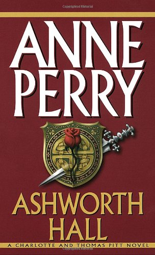 Ashworth Hall (Charlotte & Thomas Pitt Novels): Anne Perry