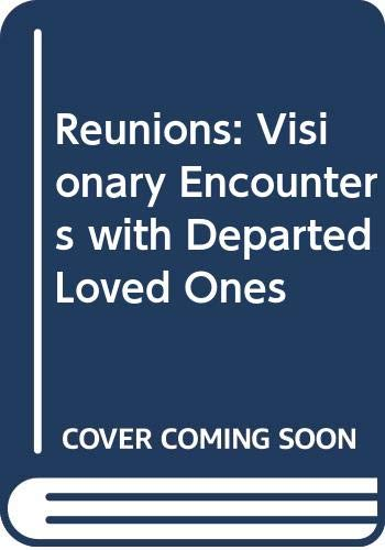 9780449001196: Reunions: Visionary Encounters with Departed Loved Ones