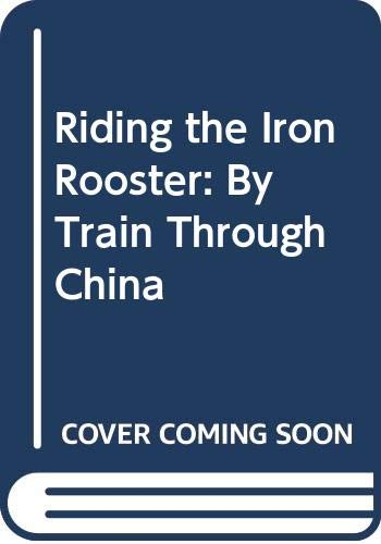 9780449001417: Riding the Iron Rooster: By Train Through China
