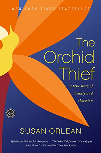 The Orchid Thief: A True Story of Beauty and Obsession (Ballantine Reader's Circle) (044900371X) by Susan Orlean