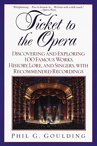 9780449005668: Ticket to the Opera: Discovering and Exploring 100 Famous Works, History, Lore, and Singers, with Recommended Recordings