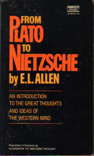 From Plato to Nietzsche: An Introduction to the Great Thoughts and Ideas of the Western Mind: E. L....