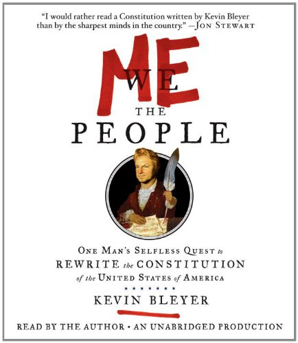Me the People: One Man's Selfless Quest to Rewrite the Constitution of the United States of ...