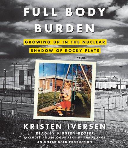 Full Body Burden: Growing Up in the Nuclear Shadow of Rocky Flats: Iversen, Kristen